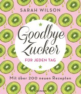 Sarah  Wilson - Goodbye Zucker für jeden Tag