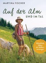 Martina  Fischer, Dorothea  Steinbacher - Auf der Alm und im Tal