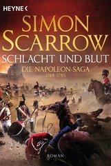 Simon  Scarrow - Schlacht und Blut - Die Napoleon-Saga 1