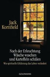 Jack  Kornfield - Nach der Erleuchtung Wäsche waschen und Kartoffeln schälen
