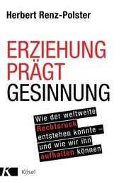 Herbert  Renz-Polster - Erziehung prägt Gesinnung