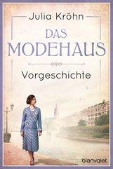 Julia  Kröhn - Vorgeschichte zu Das Modehaus. Töchter einer neuen Zeit