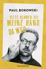 Paul  Bokowski - Bitte nehmen Sie meine Hand da weg