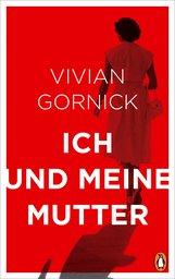Vivian  Gornick - Ich und meine Mutter
