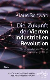 Klaus  Schwab - Die Zukunft der Vierten Industriellen Revolution