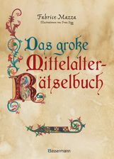 Fabrice  Mazza - Das große Mittelalter-Rätselbuch. Bilderrätsel, Scherzfragen, Paradoxien, logische und mathematische Herausforderungen