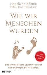 Prof. Dr. Madelaine  Böhme, Rüdiger  Braun, Florian  Breier - Wie wir Menschen wurden