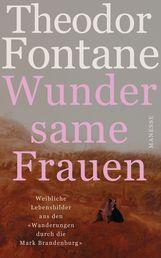 Theodor  Fontane, Gabriele  Radecke  (Hrsg.), Robert  Rauh  (Hrsg.) - Wundersame Frauen