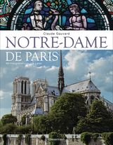 Claude  Gauvard - Notre-Dame de Paris. Der Bildband zur bekanntesten gotischen Kathedrale der Welt