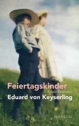 Eduard von Keyserling - Feiertagskinder - Späte Romane