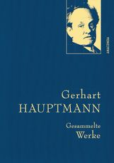Gerhart  Hauptmann - Gerhart Hauptmann - Gesammelte Werke (Iris®-LEINEN-Ausgabe)
