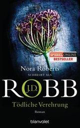 J.D.  Robb - Tödliche Verehrung