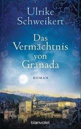 Ulrike  Schweikert - Das Vermächtnis von Granada