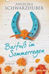 Angelika  Schwarzhuber - Barfuß im Sommerregen