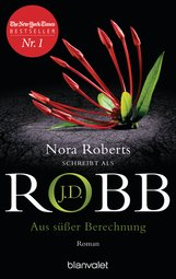 J.D.  Robb - Aus süßer Berechnung