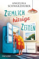 Angelika  Schwarzhuber - Ziemlich hitzige Zeiten