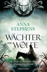 Anna  Stephens - Wächter und Wölfe - Die Auferstehung der Dunklen Dame