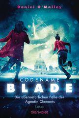 Daniel  O'Malley - Codename Blade - Die übernatürlichen Fälle der Agentin Clements