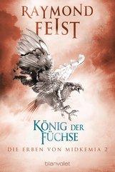 Raymond  Feist - Die Erben von Midkemia 2 - König der Füchse