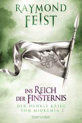 Raymond  Feist - Der dunkle Krieg von Midkemia 2 - Ins Reich der Finsternis