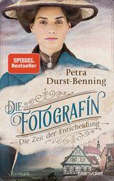 Petra  Durst-Benning - Die Fotografin - Die Zeit der Entscheidung