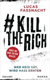 Lucas  Fassnacht - #KillTheRich - Wer Neid sät, wird Hass ernten