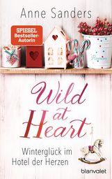 Anne  Sanders - Wild at Heart - Winterglück im Hotel der Herzen