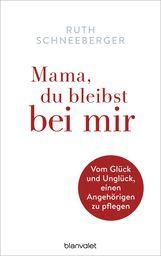 Ruth  Schneeberger - Mama, du bleibst bei mir
