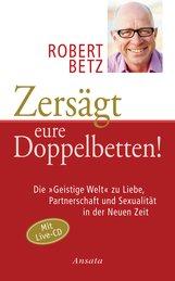 Robert  Betz - Zersägt eure Doppelbetten!