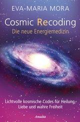 Eva-Maria  Mora - Cosmic Recoding - Die neue Energiemedizin