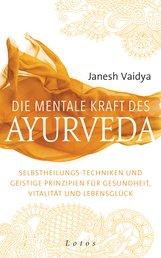 Janesh  Vaidya - Die mentale Kraft des Ayurveda