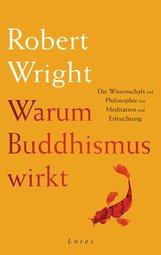 Robert  Wright - Warum Buddhismus wirkt