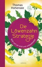 Thomas  Hohensee - Die Löwenzahn-Strategie