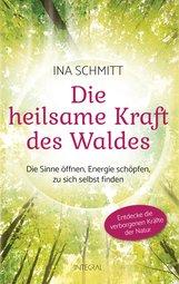 Ina  Schmitt - Die heilsame Kraft des Waldes