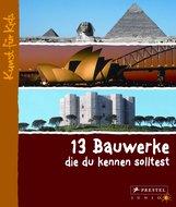 Annette  Roeder - 13 Bauwerke, die du kennen solltest