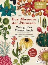 Katie  Scott, Kathy  Willis - Das Museum der Pflanzen. Mein Mitmachbuch