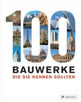 Isabel  Kuhl, Florian  Heine - 100 Bauwerke, die Sie kennen sollten