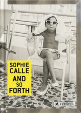 Sophie  Calle, Marie  Desplechin - Sophie Calle: And So Forth