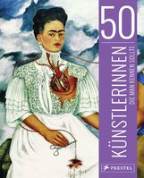 Christiane  Weidemann, Petra  Larass, Melanie  Klier - 50 Künstlerinnen, die man kennen sollte