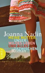 Joanna  Nadin - Meine Mutter, unser wildes Leben und alles dazwischen