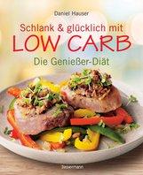 Daniel  Hauser - Schlank und glücklich mit Low Carb