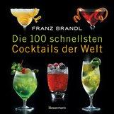 Franz  Brandl - Die 100 schnellsten Cocktails der Welt