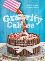 Jakki  Friedman, Francesca  Librae - Gravity Cakes - Die besten Rezepte für schwerelose Kuchen