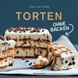 Jean-Luc  Sady - Torten ohne Backen