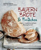 Gerhard  Kellner - Bauernbrote & Brötchen - backen nach traditionellen Rezepturen