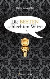 Hanns G.  Laechter - Die besten schlechten Witze. So schlecht, dass sie schon wieder gut sind