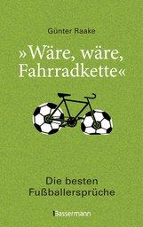 """Günter  Raake  (Hrsg.) - """"Wäre, wäre, Fahrradkette"""". Die besten Fußballersprüche"""