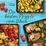 Isabelle  Guerre - Die besten Rezepte vom Blech für Hauptgerichte und Desserts