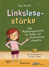Anja  Janotta - Linkslesestärke - Eine Mutmachgeschichte für Kinder mit Rechtschreibschwäche und Legasthenie und für Kinder mit Mobbing-Erfahrung in der Schule