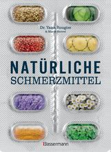 Yann  Rougier, Marie  Borrel - Natürliche Schmerzmittel. Umfassende Hilfe. Von Arthritis bis Zahnschmerzen